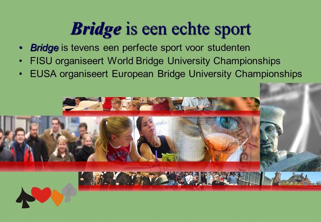 Bridgeis een echte sport Bridge is een echte sport •Bridge •Bridge is tevens een perfecte sport voor studenten •FISU organiseert World Bridge Universi