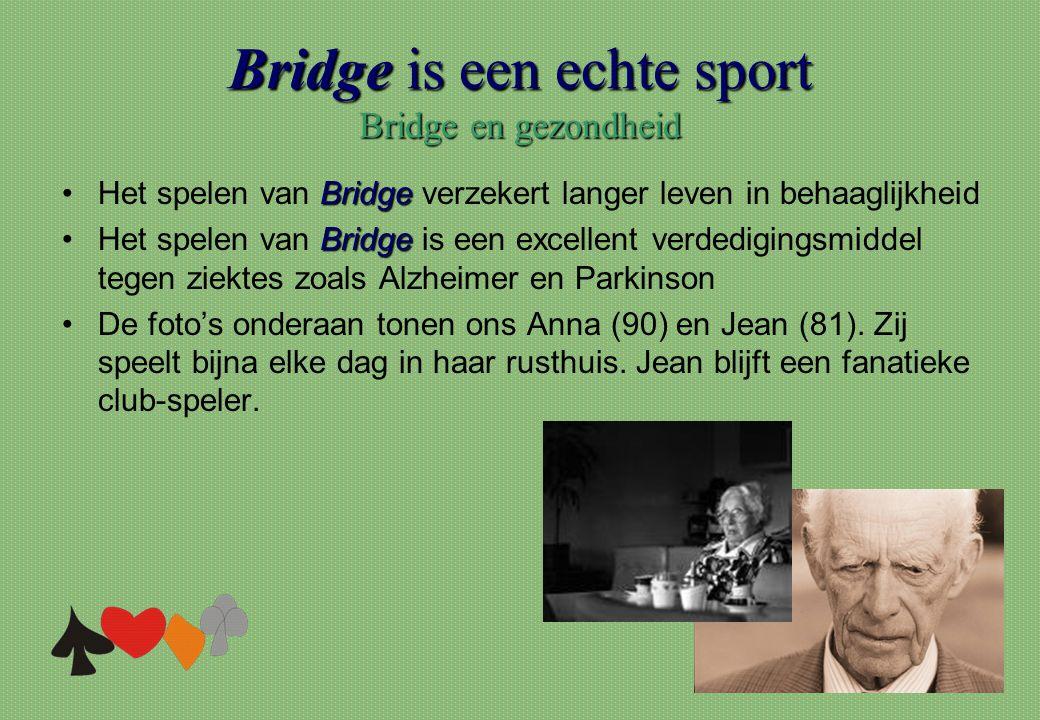 Bridge is een echte sport Bridge en gezondheid Bridge •Het spelen van Bridge verzekert langer leven in behaaglijkheid Bridge •Het spelen van Bridge is