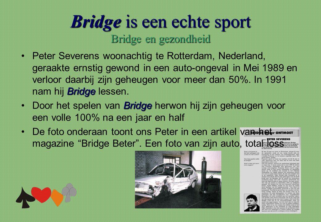Bridge is een echte sport Bridge en gezondheid Bridge •Peter Severens woonachtig te Rotterdam, Nederland, geraakte ernstig gewond in een auto-ongeval