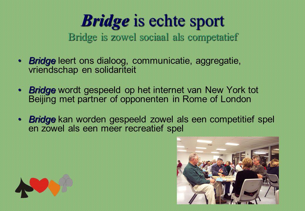 Bridge is echte sport Bridge is zowel sociaal als competatief •Bridge •Bridge leert ons dialoog, communicatie, aggregatie, vriendschap en solidariteit