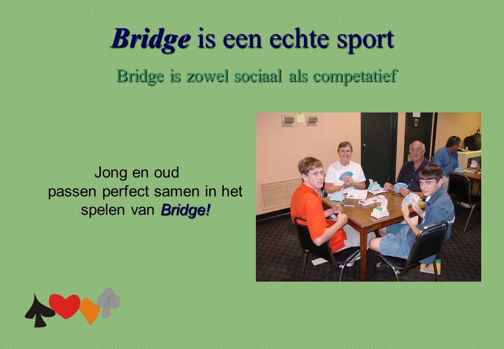 Bridge is een echte sport Bridge is zowel sociaal als competatief Bridge! Jong en oud passen perfect samen in het spelen van Bridge!