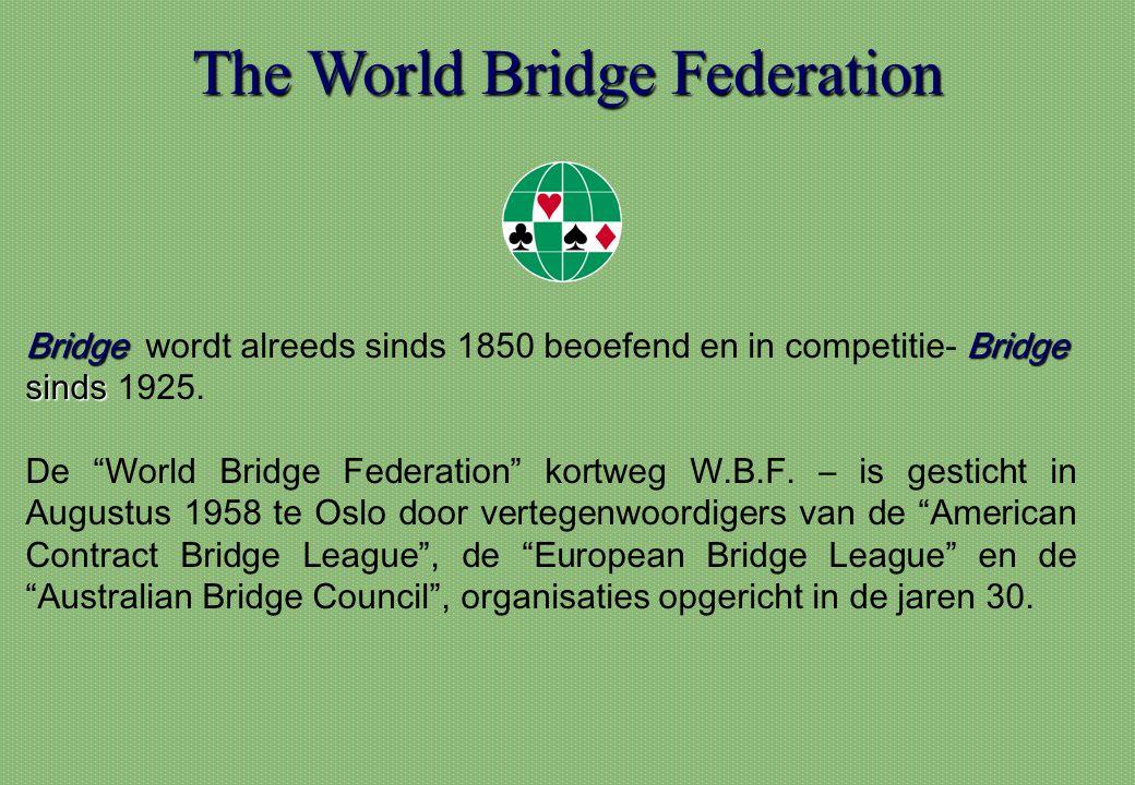 """The World Bridge Federation BridgeBridge sinds Bridge wordt alreeds sinds 1850 beoefend en in competitie- Bridge sinds 1925. De """"World Bridge Federati"""