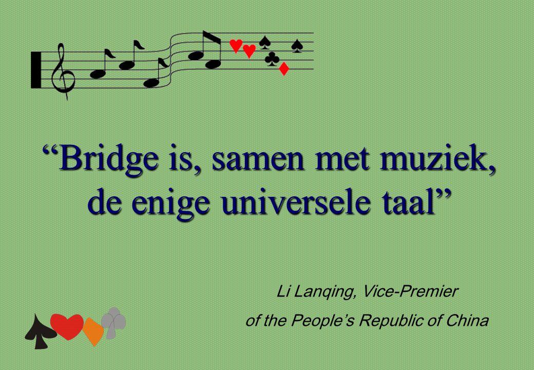 """Bridge is, samen met muziek, de enige universele taal"" Li Lanqing, Vice-Premier of the People's Republic of China"