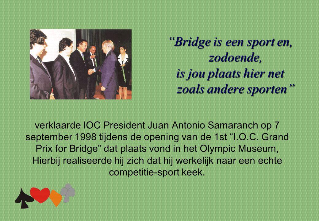 """""""Bridge is een sport en, zodoende, is jou plaats hier net zoals andere sporten"""" verklaarde IOC President Juan Antonio Samaranch op 7 september 1998 ti"""