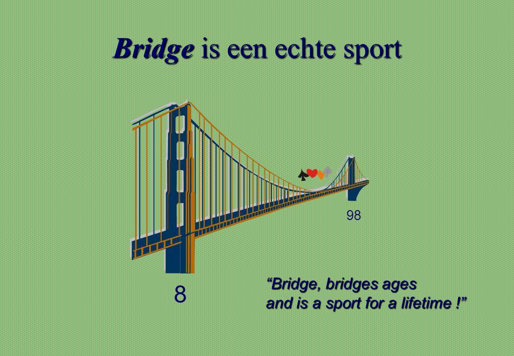 """Bridgeis een echte sport Bridge is een echte sport 8 98 """"Bridge, bridges ages and is a sport for a lifetime !"""""""