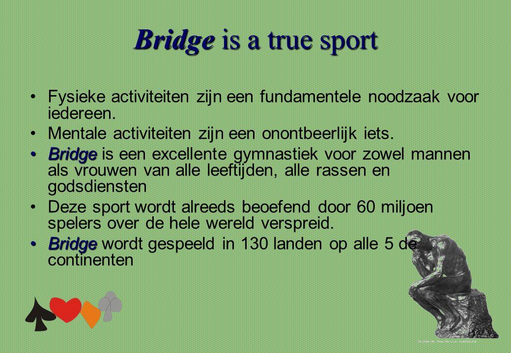 Bridgeis a true sport Bridge is a true sport •Fysieke activiteiten zijn een fundamentele noodzaak voor iedereen. •Mentale activiteiten zijn een onontb
