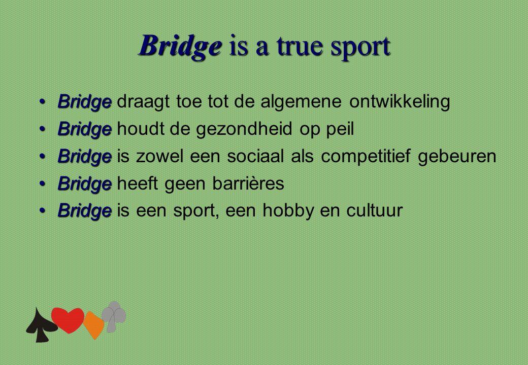 Bridgeis a true sport Bridge is a true sport •Bridge •Bridge draagt toe tot de algemene ontwikkeling •Bridge •Bridge houdt de gezondheid op peil •Brid