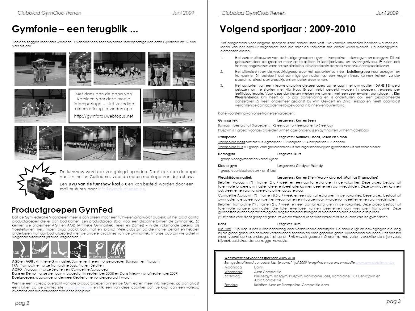 Clubblad GymClub TienenJuni 2009 pag 3 pag 2 Gymfonie – een terugblik...Volgend sportjaar : 2009-2010 1.Het verder uitbouwen van de huidige groepen : gym – trampoline – demogym en acrogym.