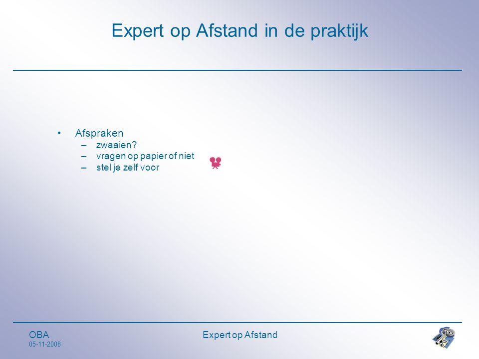 OBA 05-11-2008 Expert op Afstand Expert op Afstand in de praktijk •Afspraken –zwaaien.