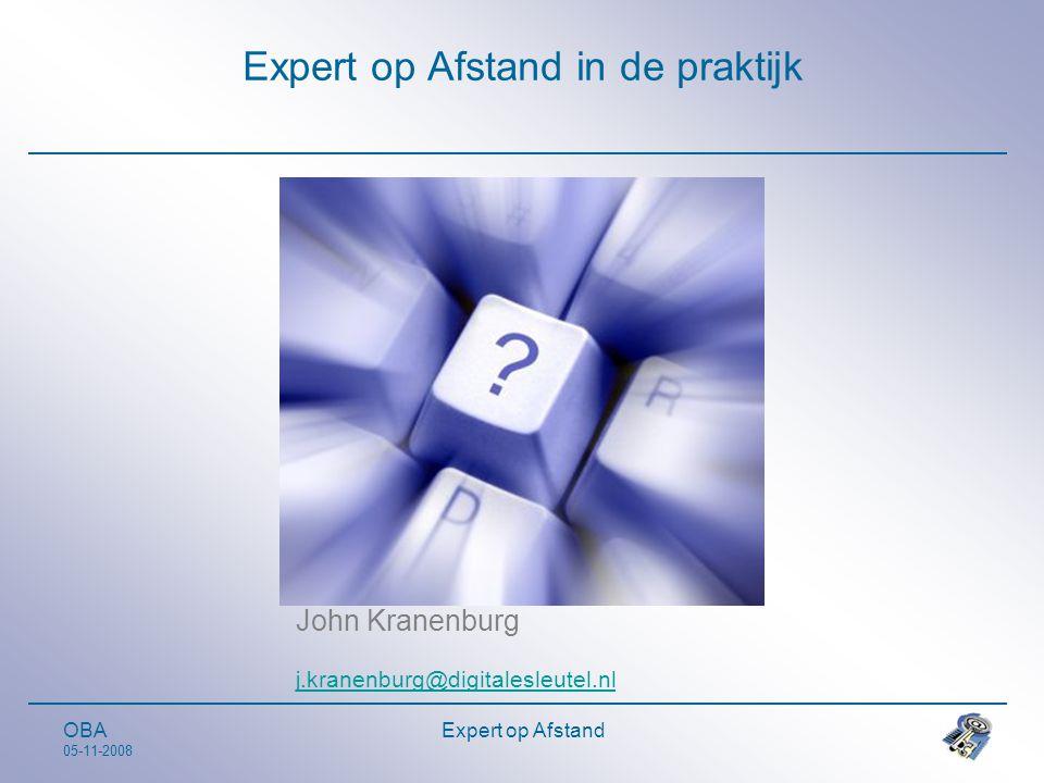 OBA 05-11-2008 Expert op Afstand Expert op Afstand in de praktijk John Kranenburg j.kranenburg@digitalesleutel.nl