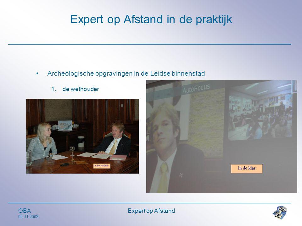 OBA 05-11-2008 Expert op Afstand Expert op Afstand in de praktijk •Archeologische opgravingen in de Leidse binnenstad 1.de wethouder