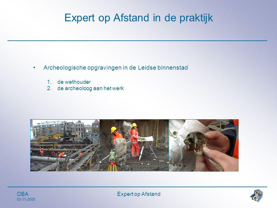 OBA 05-11-2008 Expert op Afstand Expert op Afstand in de praktijk •Archeologische opgravingen in de Leidse binnenstad 1.de wethouder 2.de archeoloog aan het werk