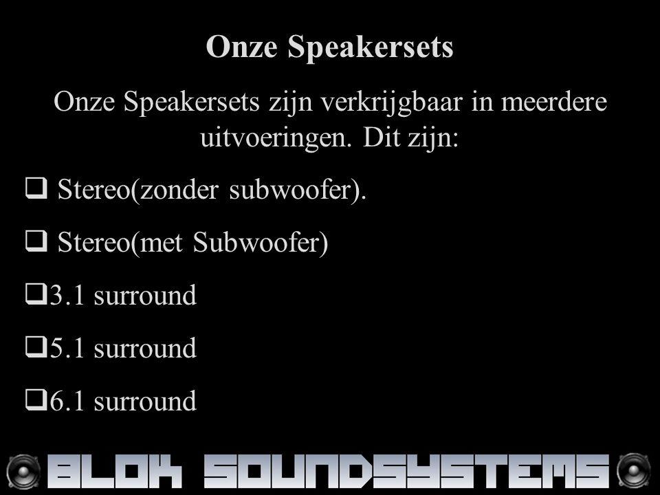 Onze Speakersets Onze Speakersets zijn verkrijgbaar in meerdere uitvoeringen.