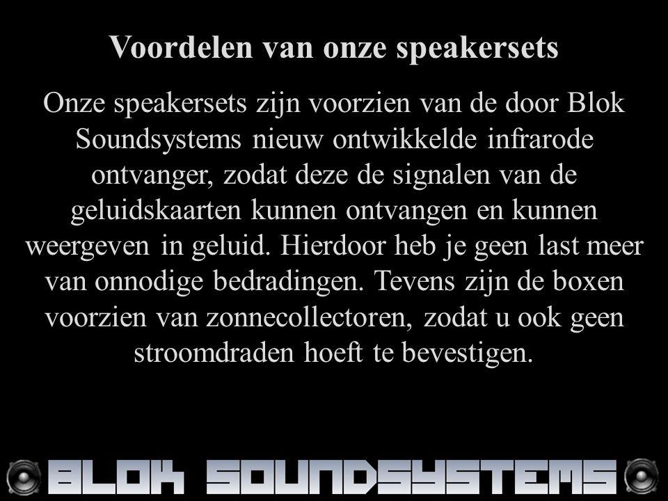 Voordelen van onze speakersets Onze speakersets zijn voorzien van de door Blok Soundsystems nieuw ontwikkelde infrarode ontvanger, zodat deze de signalen van de geluidskaarten kunnen ontvangen en kunnen weergeven in geluid.
