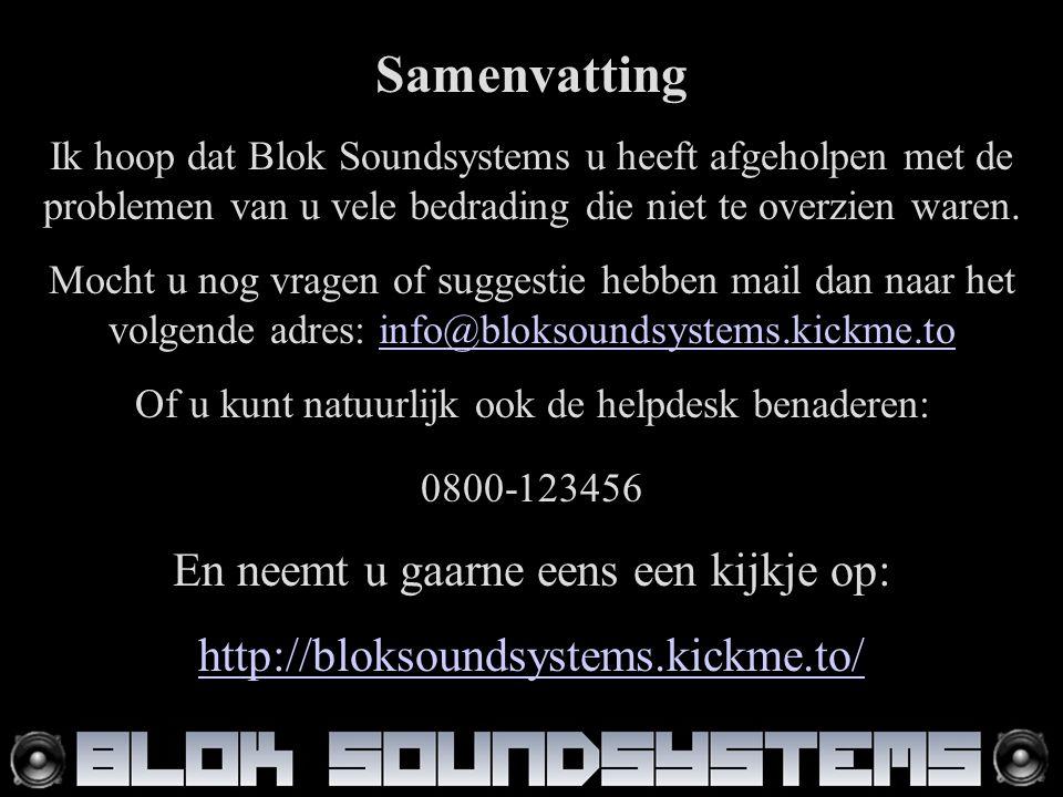 Samenvatting Ik hoop dat Blok Soundsystems u heeft afgeholpen met de problemen van u vele bedrading die niet te overzien waren.