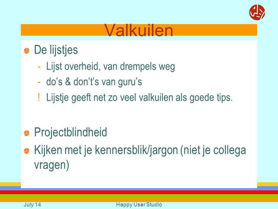 July 14Happy User Studio Valkuilen De lijstjes -Lijst overheid, van drempels weg -do's & don't's van guru's !Lijstje geeft net zo veel valkuilen als goede tips.