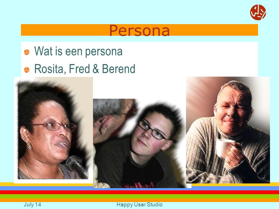 July 14Happy User Studio Persona Wat is een persona Rosita, Fred & Berend