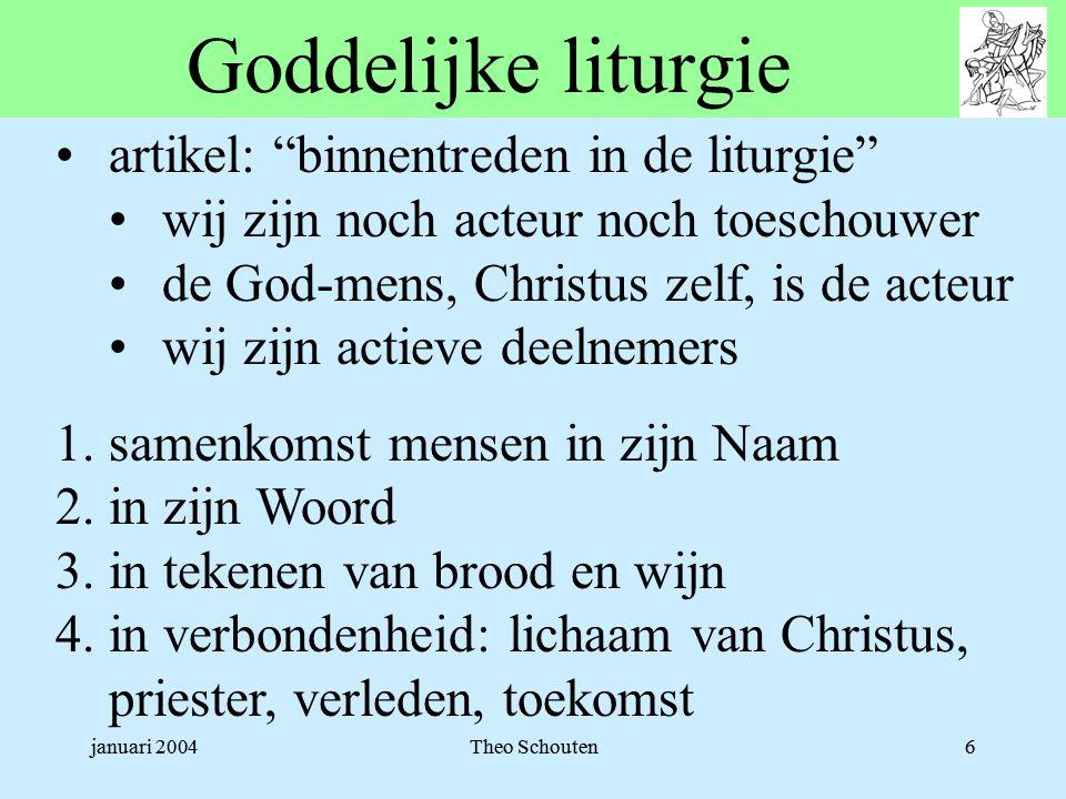 """januari 2004Theo Schouten6 Goddelijke liturgie •artikel: """"binnentreden in de liturgie"""" •wij zijn noch acteur noch toeschouwer •de God-mens, Christus z"""