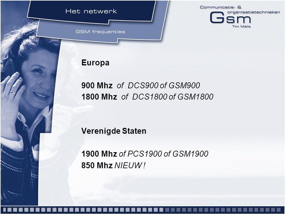 Europa 900 Mhz of DCS900 of GSM900 1800 Mhz of DCS1800 of GSM1800 Verenigde Staten 1900 Mhz of PCS1900 of GSM1900 850 Mhz NIEUW !
