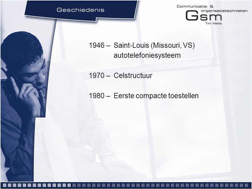 1946 – Saint-Louis (Missouri, VS) autotelefoniesysteem 1970 – Celstructuur 1980 – Eerste compacte toestellen
