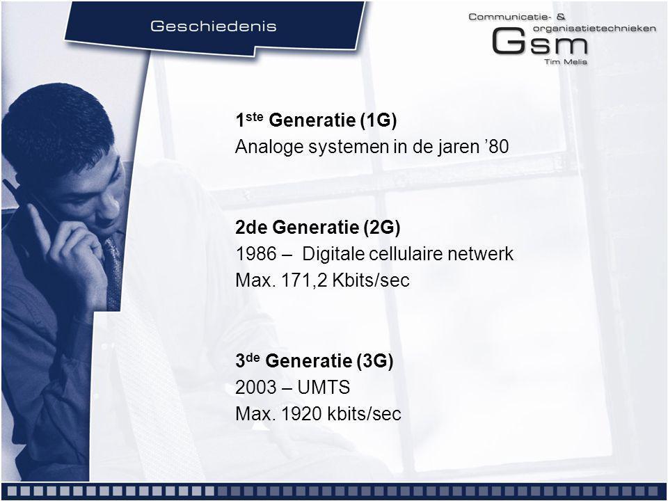 1 ste Generatie (1G) Analoge systemen in de jaren '80 2de Generatie (2G) 1986 – Digitale cellulaire netwerk Max.
