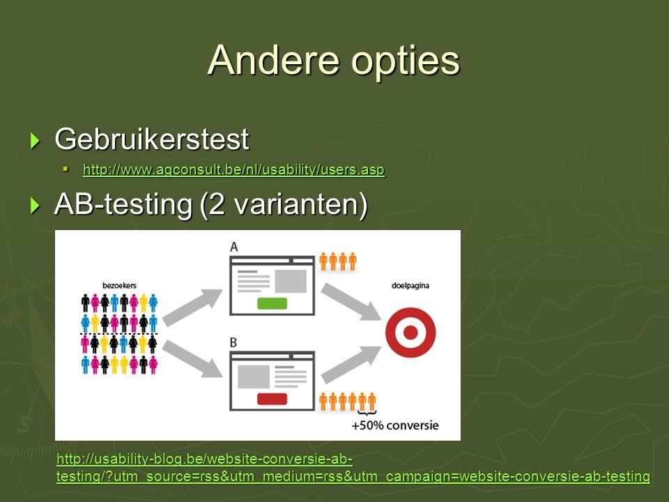 Andere opties  Gebruikerstest  http://www.agconsult.be/nl/usability/users.asp http://www.agconsult.be/nl/usability/users.asp  AB-testing (2 variant