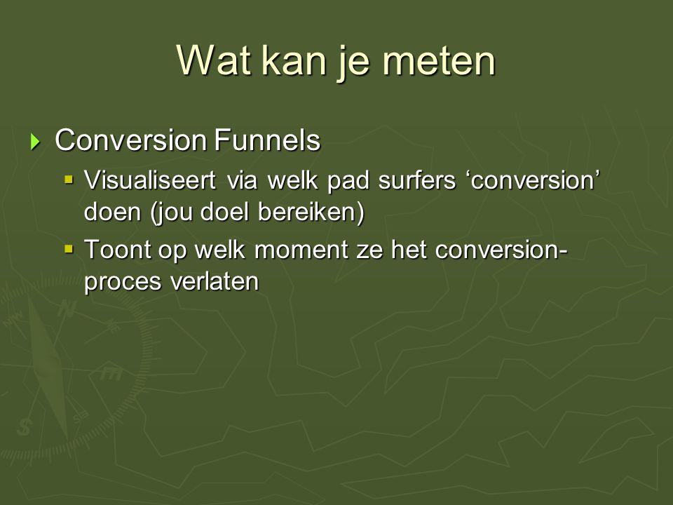 Wat kan je meten  Conversion Funnels  Visualiseert via welk pad surfers 'conversion' doen (jou doel bereiken)  Toont op welk moment ze het conversi
