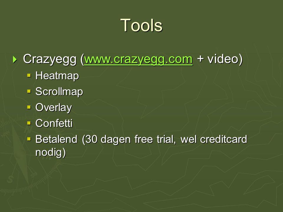 Tools  Crazyegg (www.crazyegg.com + video) www.crazyegg.com  Heatmap  Scrollmap  Overlay  Confetti  Betalend (30 dagen free trial, wel creditcar