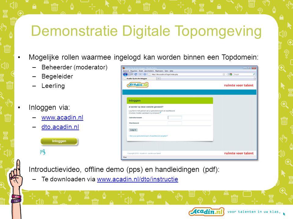 Demonstratie Digitale Topomgeving •Mogelijke rollen waarmee ingelogd kan worden binnen een Topdomein: –Beheerder (moderator) –Begeleider –Leerling •Inloggen via: –www.acadin.nlwww.acadin.nl –dto.acadin.nldto.acadin.nl •Introductievideo, offline demo (pps) en handleidingen (pdf): –Te downloaden via www.acadin.nl/dto/instructiewww.acadin.nl/dto/instructie