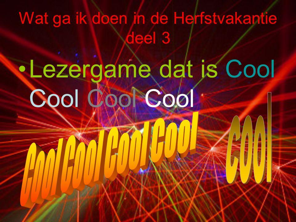 Wat ga ik doen in de Herfstvakantie deel 3 •L•Lezergame dat is Cool Cool Cool Cool