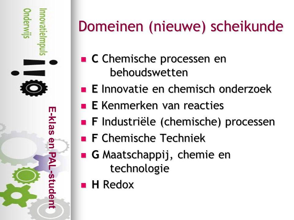 E-klas en PAL-student Domeinen (nieuwe) scheikunde  C Chemische processen en behoudswetten  E Innovatie en chemisch onderzoek  E Kenmerken van reac