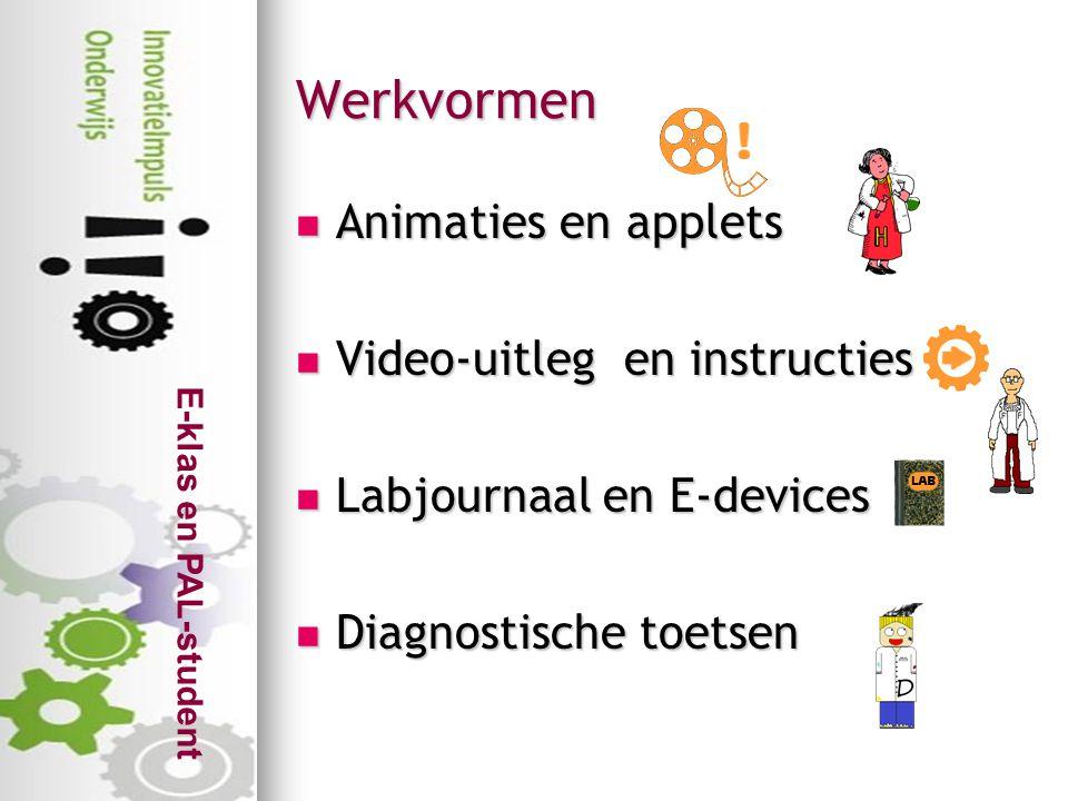 E-klas en PAL-student Werkvormen  Animaties en applets  Video-uitleg en instructies  Labjournaal en E-devices  Diagnostische toetsen