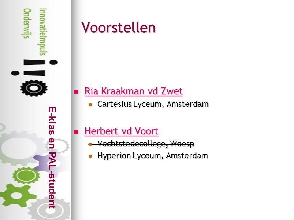 E-klas en PAL-student Voorstellen  Ria Kraakman vd Zwet Ria Kraakman vd Zwet Ria Kraakman vd Zwet  Cartesius Lyceum, Amsterdam  Herbert vd Voort He