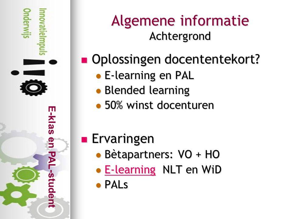 E-klas en PAL-student Algemene informatie Achtergrond  Oplossingen docententekort?  E-learning en PAL  Blended learning  50% winst docenturen  Er