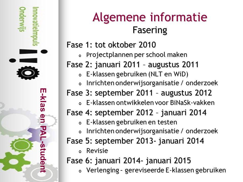 E-klas en PAL-student Algemene informatie Fasering Fase 1: tot oktober 2010 o P rojectplannen per school maken Fase 2: januari 2011 – augustus 2011 o