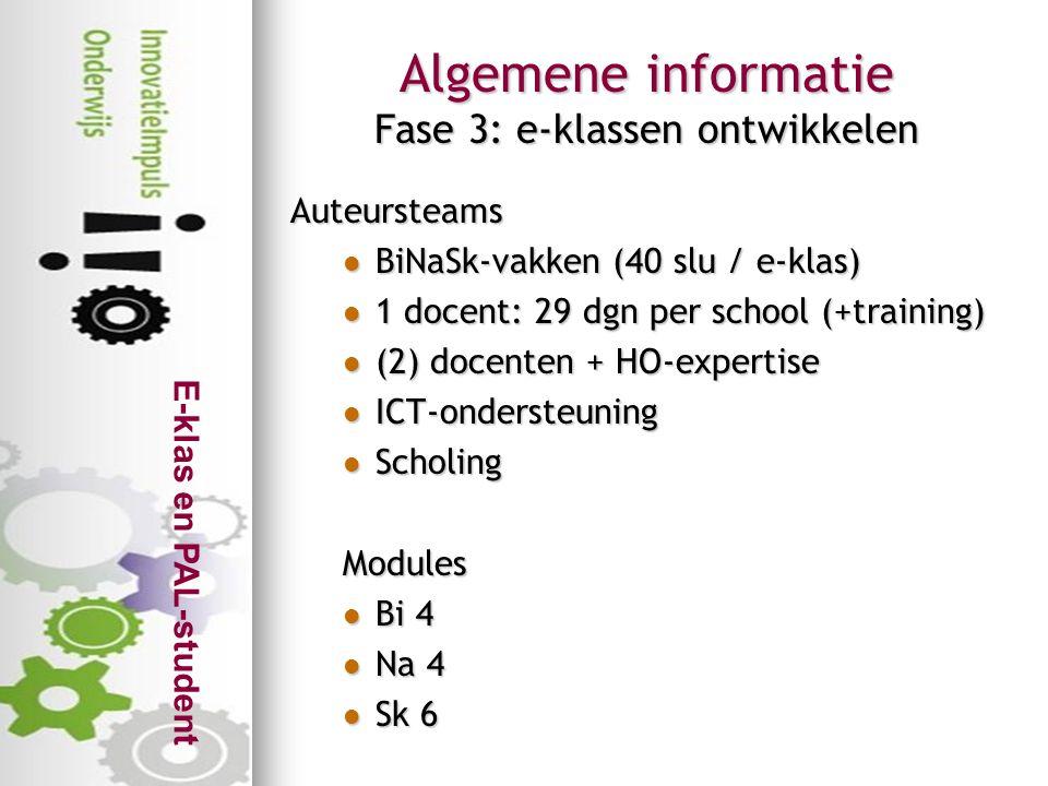 E-klas en PAL-student Algemene informatie Fase 3: e-klassen ontwikkelen Auteursteams  BiNaSk-vakken (40 slu / e-klas)  1 docent: 29 dgn per school (