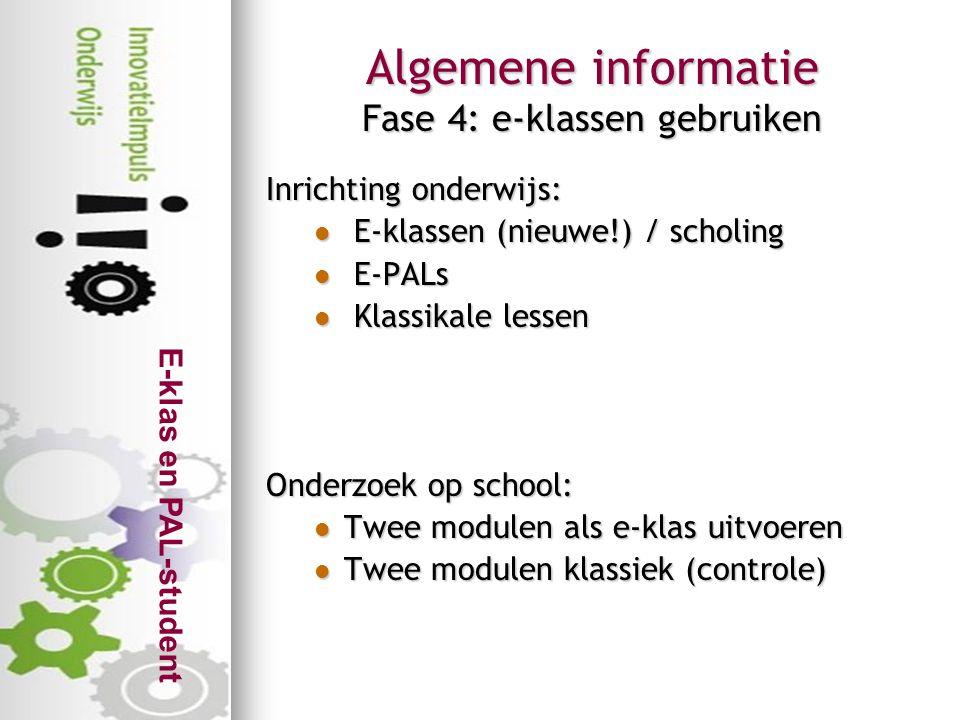 E-klas en PAL-student Algemene informatie Fase 4: e-klassen gebruiken Inrichting onderwijs:  E-klassen (nieuwe!) / scholing  E-PALs  Klassikale les