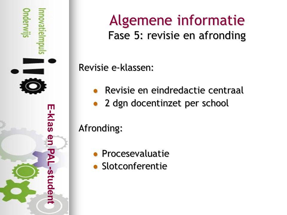 E-klas en PAL-student Algemene informatie Fase 5: revisie en afronding Revisie e-klassen:  Revisie en eindredactie centraal  2 dgn docentinzet per s