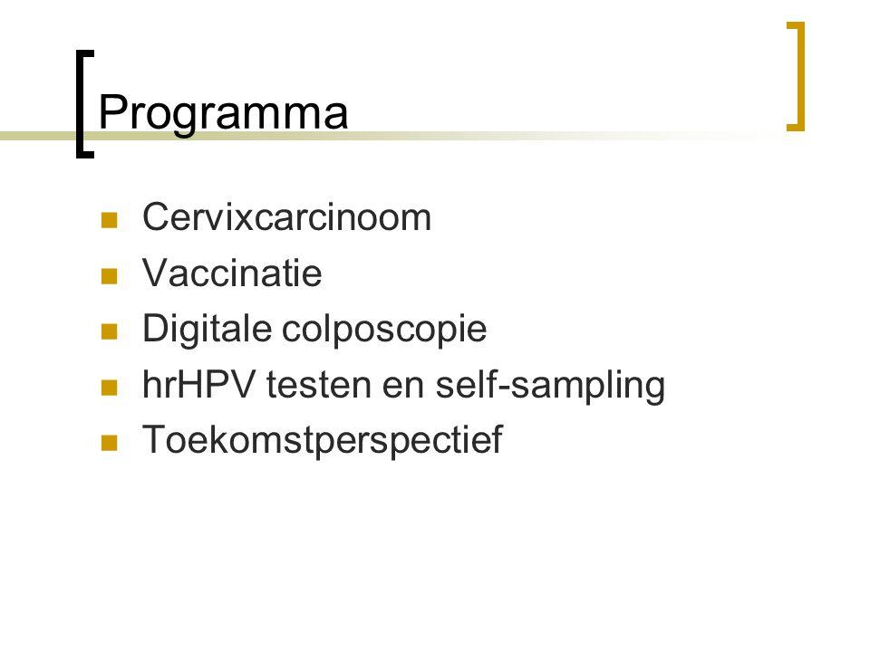 Programma  Cervixcarcinoom  Vaccinatie  Digitale colposcopie  hrHPV testen en self-sampling  Toekomstperspectief