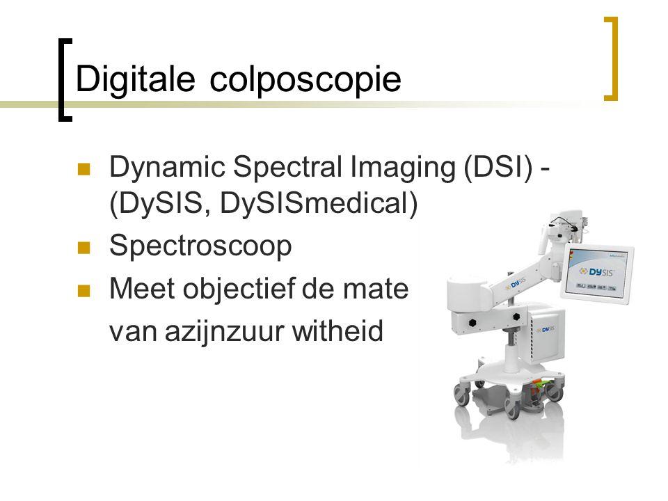 Digitale colposcopie  Dynamic Spectral Imaging (DSI) - (DySIS, DySISmedical)  Spectroscoop  Meet objectief de mate van azijnzuur witheid