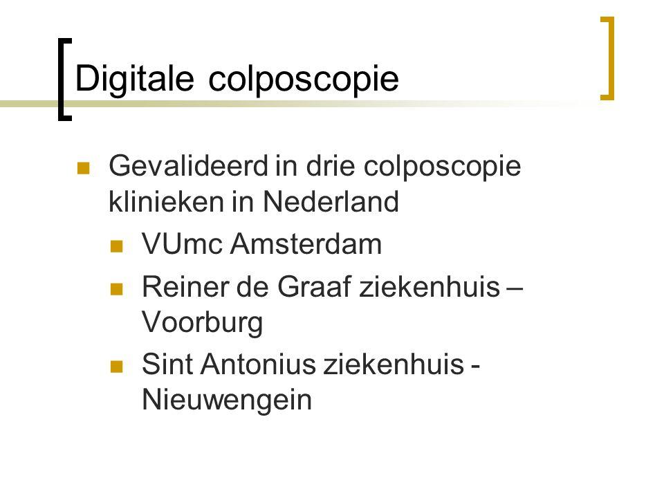 Digitale colposcopie  Gevalideerd in drie colposcopie klinieken in Nederland  VUmc Amsterdam  Reiner de Graaf ziekenhuis – Voorburg  Sint Antonius ziekenhuis - Nieuwengein