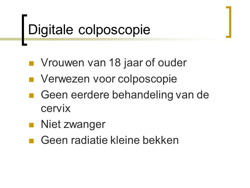 Digitale colposcopie  Vrouwen van 18 jaar of ouder  Verwezen voor colposcopie  Geen eerdere behandeling van de cervix  Niet zwanger  Geen radiatie kleine bekken