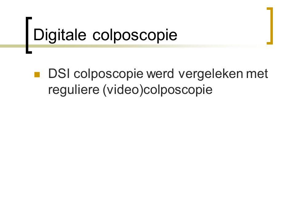 Digitale colposcopie  DSI colposcopie werd vergeleken met reguliere (video)colposcopie