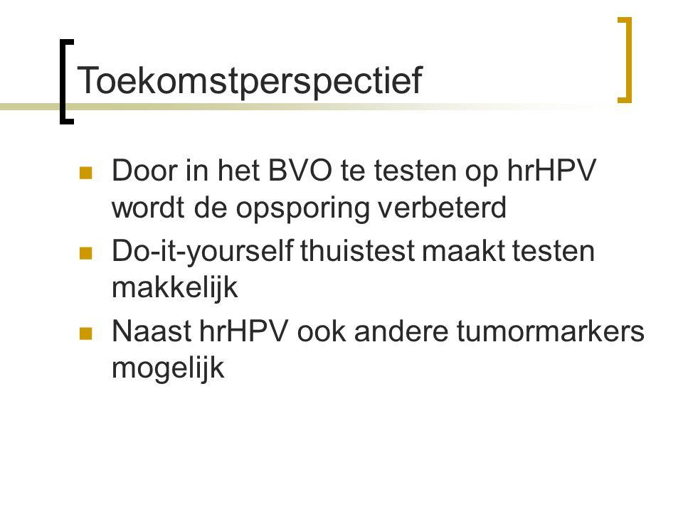 Toekomstperspectief  Door in het BVO te testen op hrHPV wordt de opsporing verbeterd  Do-it-yourself thuistest maakt testen makkelijk  Naast hrHPV ook andere tumormarkers mogelijk