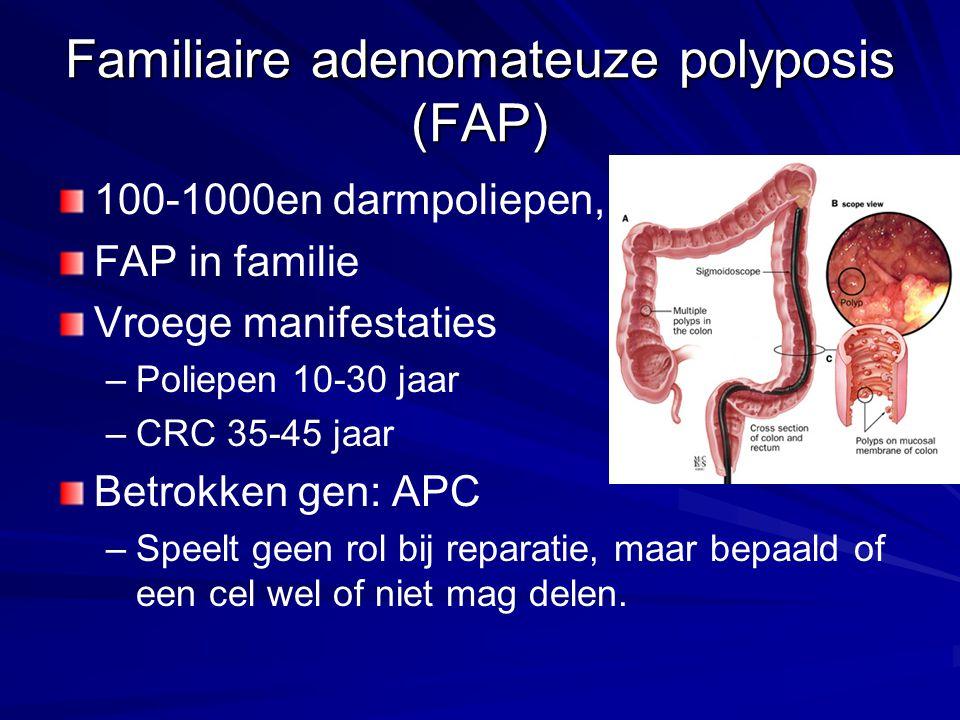 Familiaire adenomateuze polyposis (FAP) 100-1000en darmpoliepen, FAP in familie Vroege manifestaties – –Poliepen 10-30 jaar – –CRC 35-45 jaar Betrokke