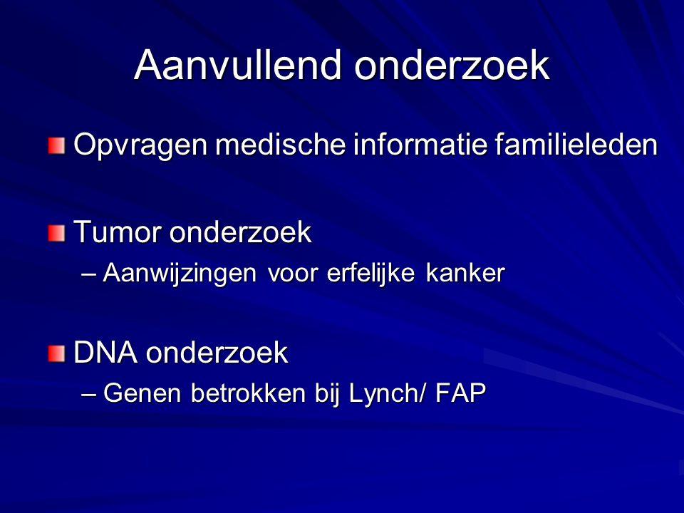 Aanvullend onderzoek Opvragen medische informatie familieleden Tumor onderzoek –Aanwijzingen voor erfelijke kanker DNA onderzoek –Genen betrokken bij