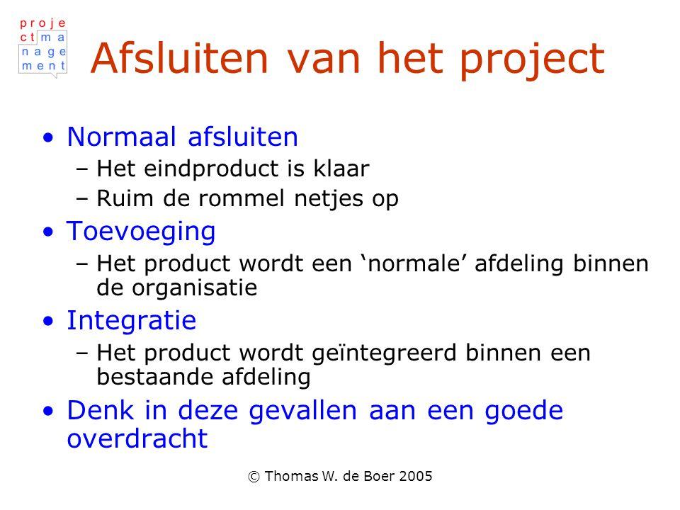 © Thomas W. de Boer 2005 Afsluiten van het project •Normaal afsluiten –Het eindproduct is klaar –Ruim de rommel netjes op •Toevoeging –Het product wor