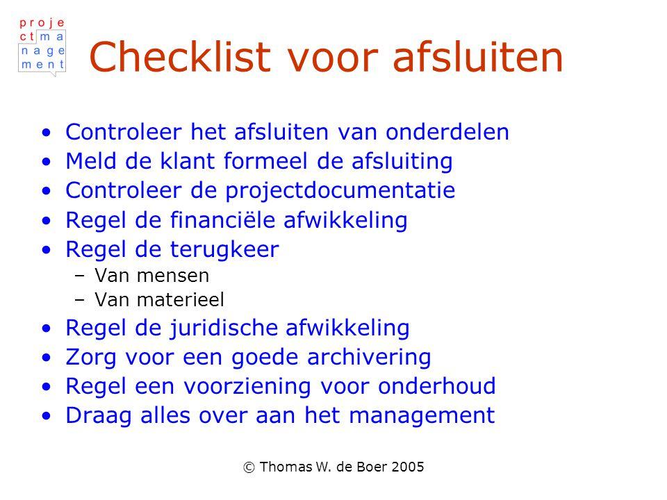 © Thomas W. de Boer 2005 Checklist voor afsluiten •Controleer het afsluiten van onderdelen •Meld de klant formeel de afsluiting •Controleer de project