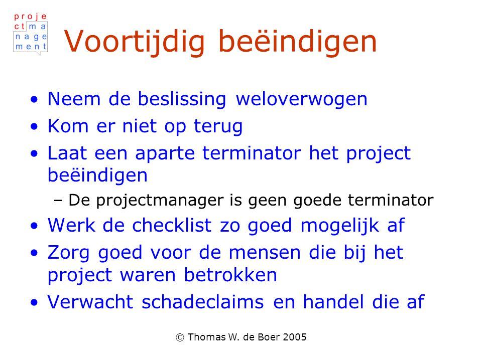© Thomas W. de Boer 2005 Voortijdig beëindigen •Neem de beslissing weloverwogen •Kom er niet op terug •Laat een aparte terminator het project beëindig