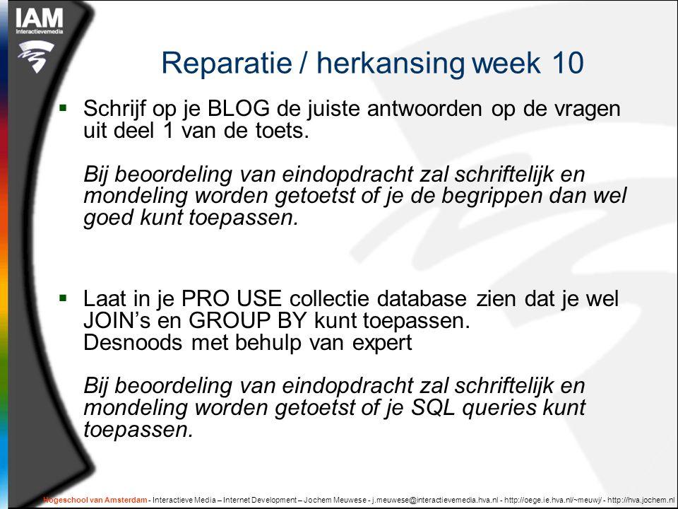Hogeschool van Amsterdam - Interactieve Media – Internet Development – Jochem Meuwese - j.meuwese@interactievemedia.hva.nl - http://oege.ie.hva.nl/~meuwj/ - http://hva.jochem.nl Reparatie / herkansing week 10  Schrijf op je BLOG de juiste antwoorden op de vragen uit deel 1 van de toets.